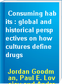 Consuming habits : global and historical perspectives on how cultures define drugs