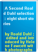A Second Roald Dahl selection : eight short stories