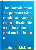 An introduction to persons with moderate and severe disabilities : educational and social issues